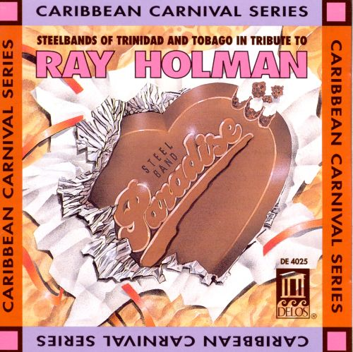 Tribute to Ray Holman: Steelbands of Trinidad and Tobago