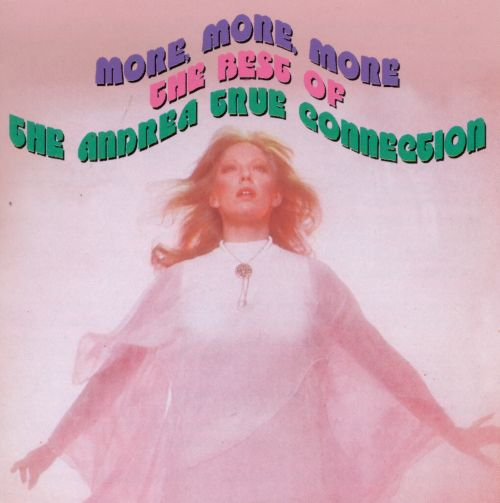 More, More, More: The Best of the Andrea True Connection [Right Stuff]
