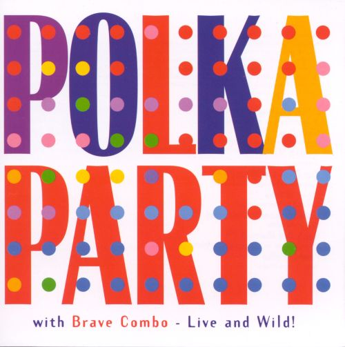 Polka Party with Brave Combo: Live & Wild