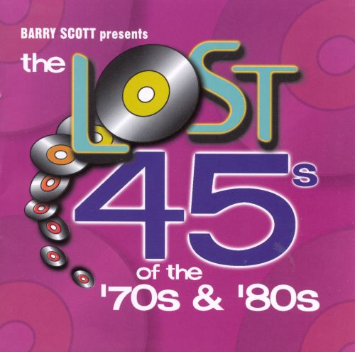 Barry Scott Presents: The Lost 45s of the '70s & '80s