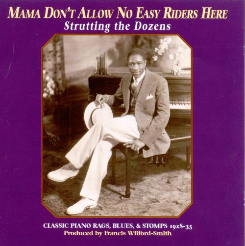 Mama Don't Allow No Easy Riders Here: Strutting Dozens - Rags Blues Stomps 1923-1936