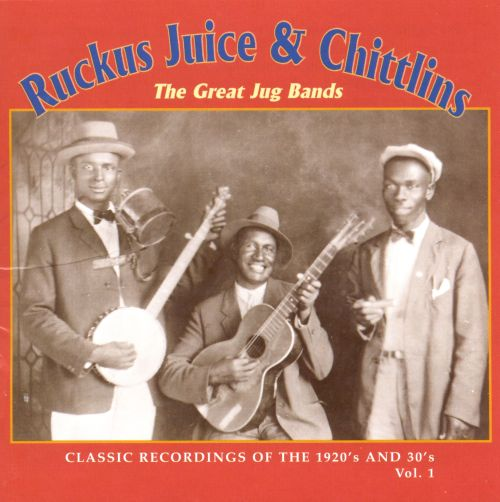 Ruckus Juice & Chitlins, Vol. 1: The Great Jug Bands