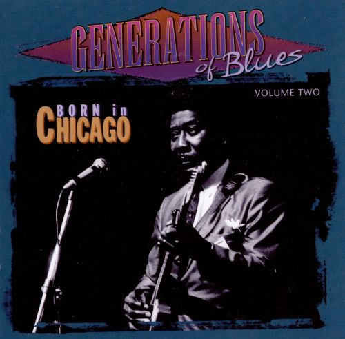 Generations of Blues, Vol. 2: Born in Chicago