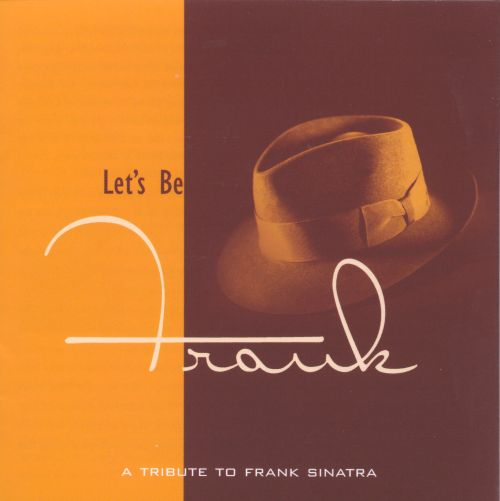 Let's Be Frank: A Tribute to Sinatra