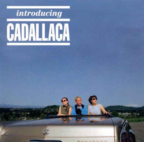 Introducing Cadallaca