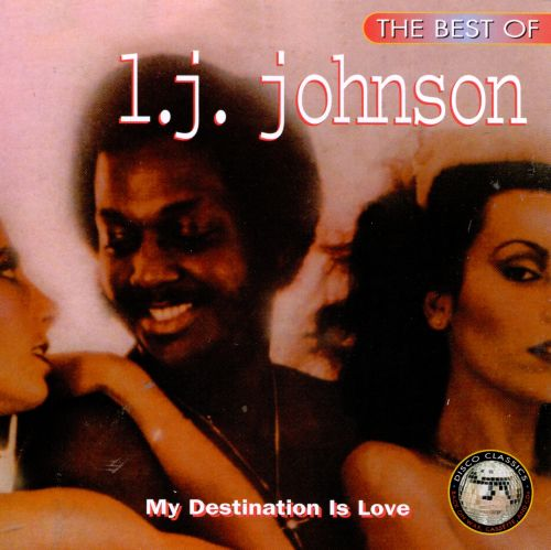 The Best of L.J. Johnson: My Destination Is Love