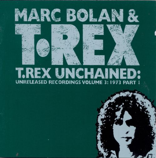 T. Rex Unchained: Unreleased Recordings, Vol. 3: 1973, Pt. 1