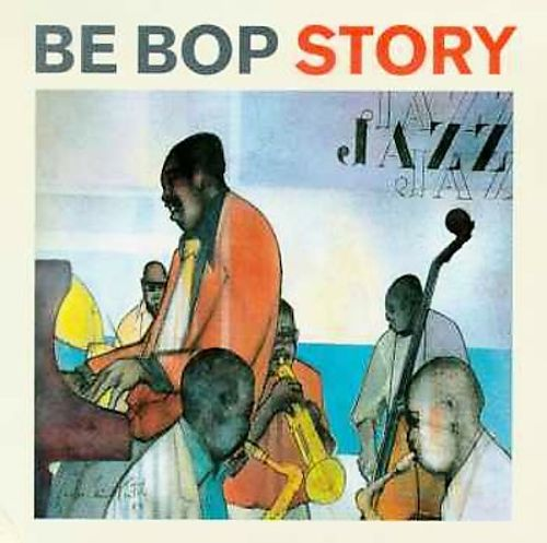 Be Bop Story: 1944-1945 - Various Artists