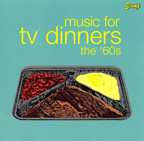 Music for TV Dinners: The 60's
