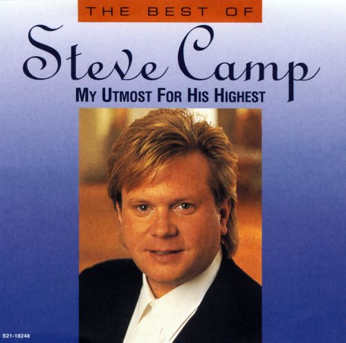 The Best of Steve Camp: My Utmost for His Highest