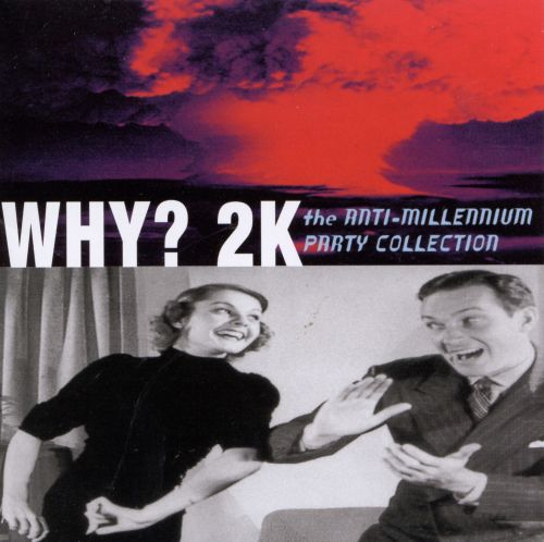 Why? 2K: Anti-Millennium Party Collection
