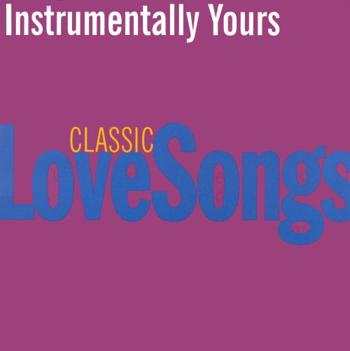 Instrumentally Yours: Classic Love Songs