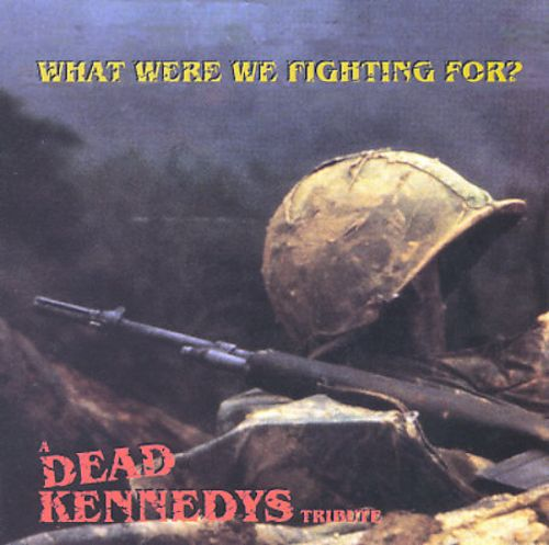 What Were We Fighting For?: A Dead Kennedys Tribute