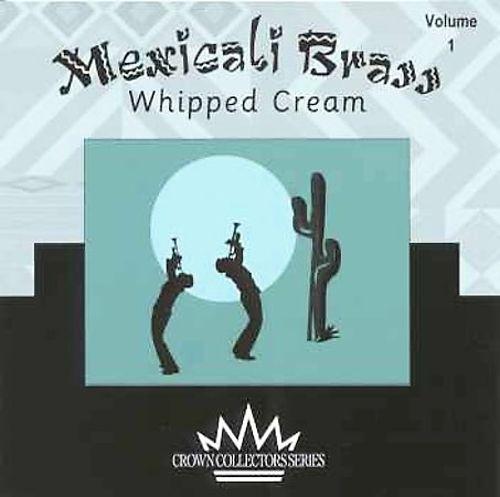 Mexicali Brass, Vol. 1: Whipped Cream