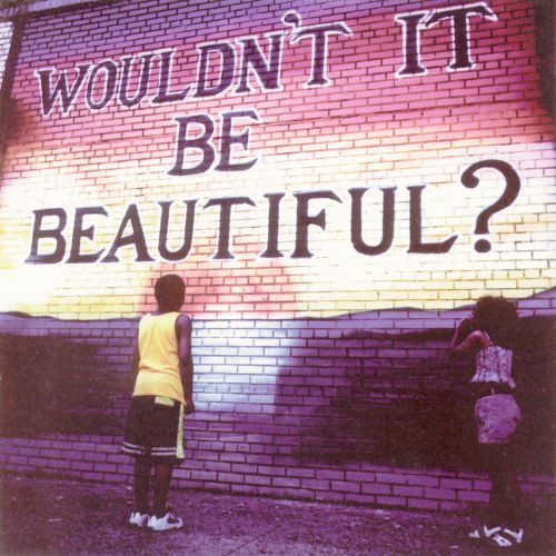 Wouldn't It Be Beautiful?