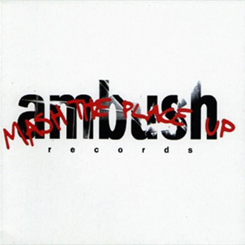 Mash the Place Up: Ambush Records Compilation