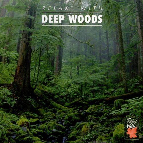 Relax with...Deep Woods