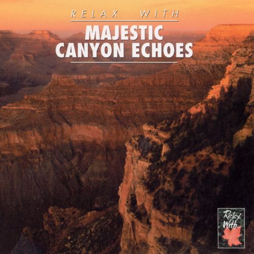 Relax with...Majestic Canyon Echoes