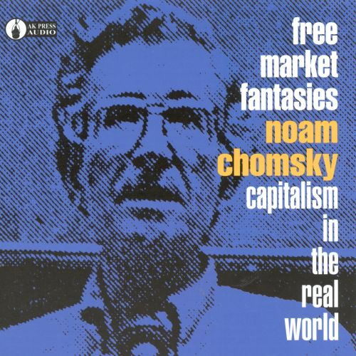 Free Market Fantasies: Capitalism in the Real World