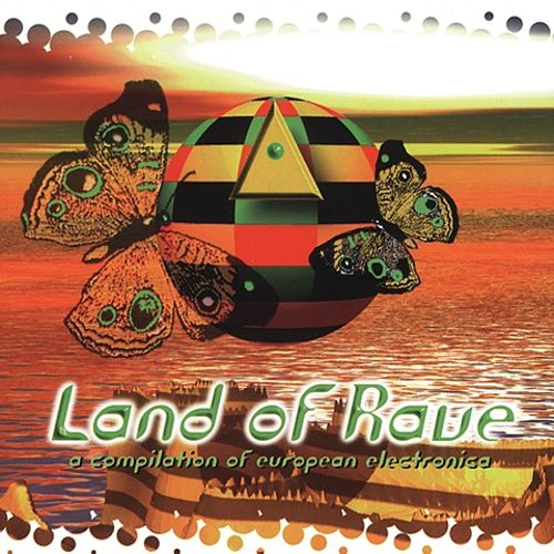 Land of Rave: A Compilation of European Electronica