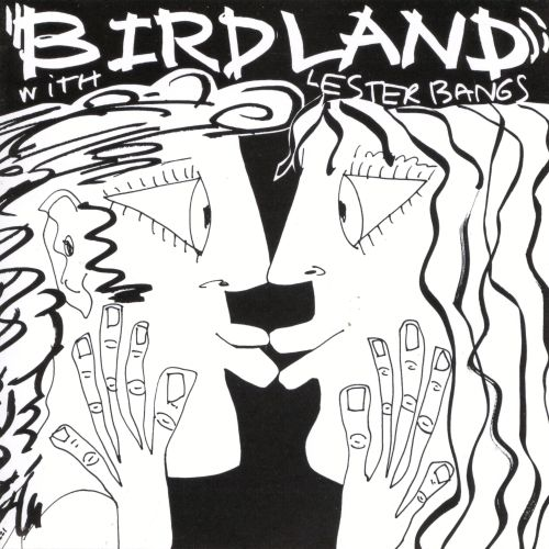 Birdland with Lester Bangs
