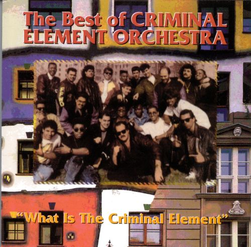 The Best of the Criminal Element Orchestra: What Is the Criminal Element?