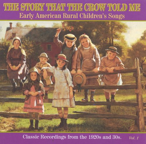 The Story That the Crow Told Me, Vol. 1: Early American Rural Children's, Songs Classic