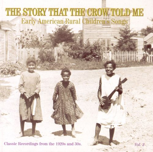 The Story That the Crow Told Me, Vol. 2: Early American Rural Children's, Songs Classic