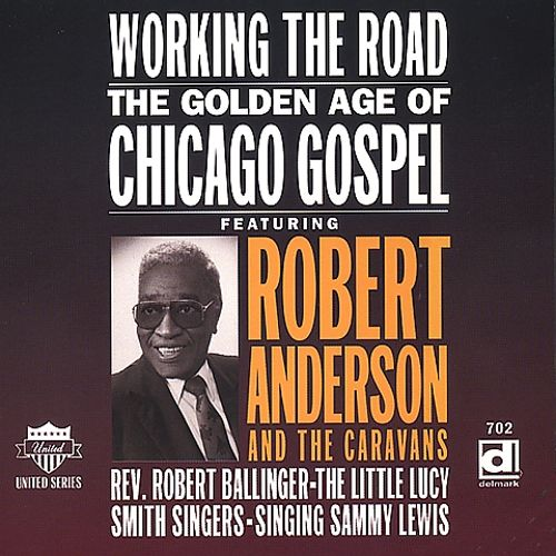 Working the Road: The Golden Age of Chicago Gospel