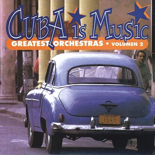 Cuba Is Music: Greatest Orchestras, Vol. 2
