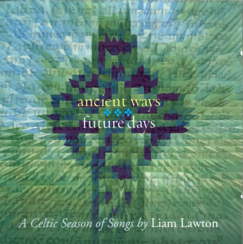 Ancient Ways Future Days: A Celtic Season of Songs