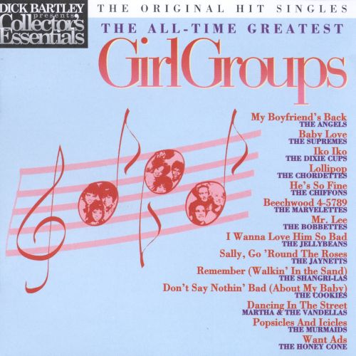 Dick Bartley Presents Collector's Essentials: The All-Time Greatest Girl Groups