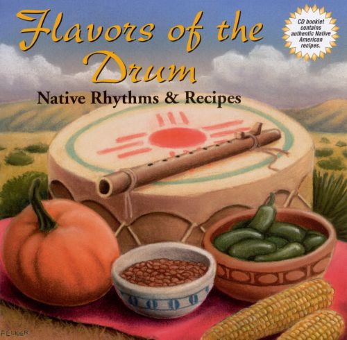 Flavors of the Drum: Native Rhythms & Recipes