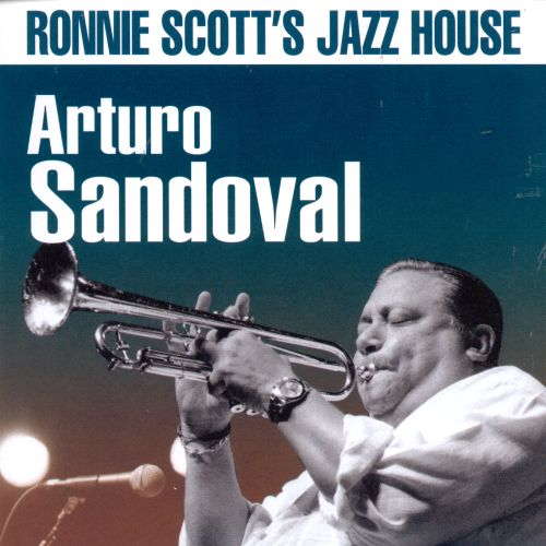 Ronnie scott 39 s jazz house arturo sandoval songs for Jazz house music