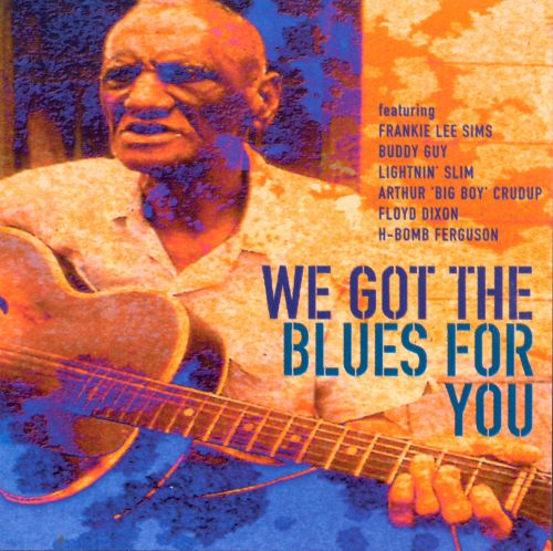 We Got the Blues for You