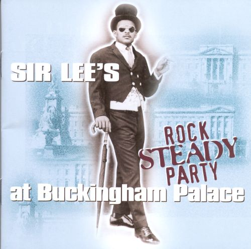 Sir Lee's Rock Steady Party, Vol. 1: At Buckingham Palace