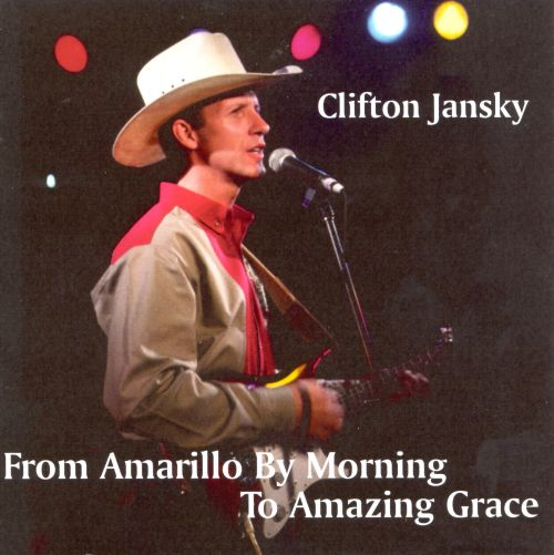 From Amarillo By Morning To Amazing Grace - Clifton Jansky | Songs ...
