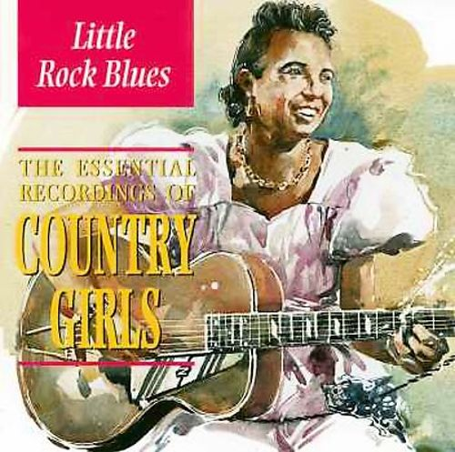 Little Rock Blues: The Essential Recordings of Country Girls