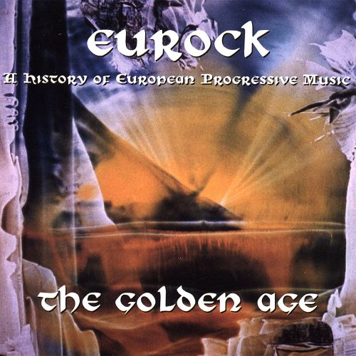 Eurock, The Golden Age: A History of European Progressive Music