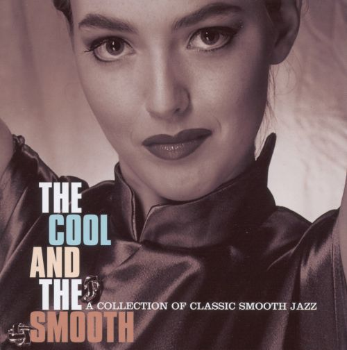 The Cool and the Smooth: A Seasonal Collection of Classic Smooth Jazz
