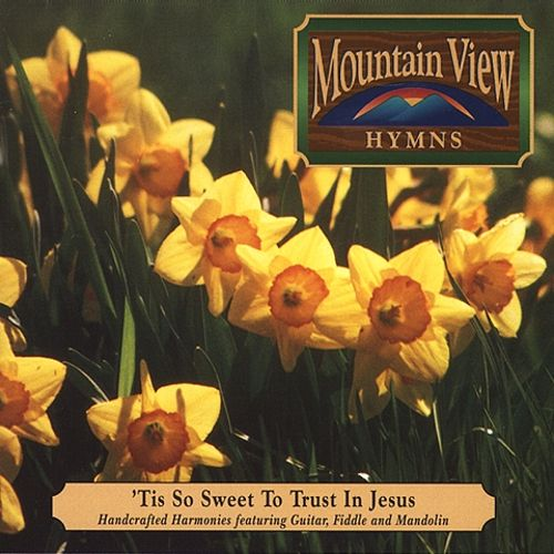 It's So Sweet to Trust in Jesus - Mountain View Hymns