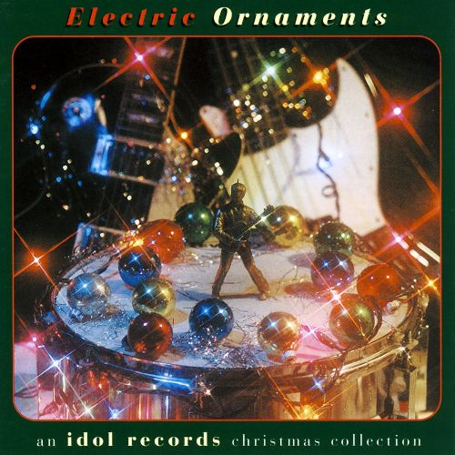 Electric Ornaments: An Idol Records Christmas Collection
