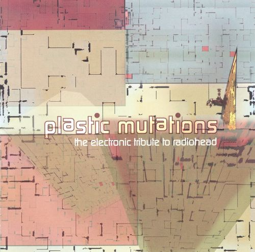 Plastic Mutations: The ElectronicTribute to Radiohead
