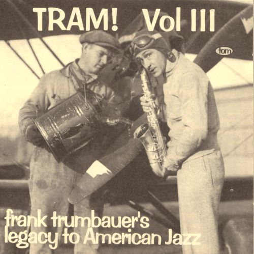 Tram!, Vol. 3: Frank Trumbauer's Legacy to American Jazz