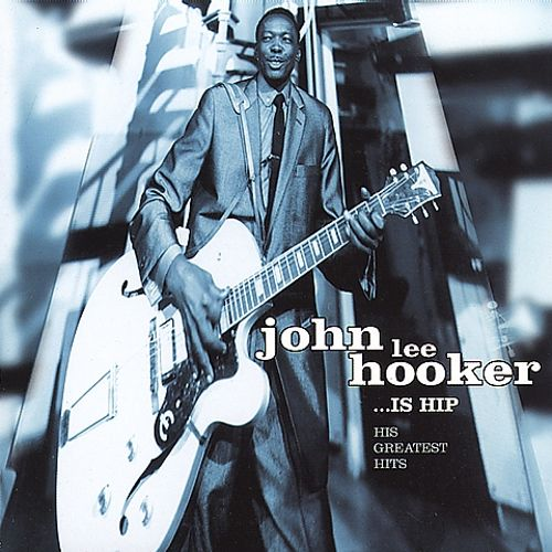 John Lee Hooker Is Hip: Greatest Hits