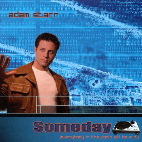 Someday [Everybody In The World Will Be A DJ]