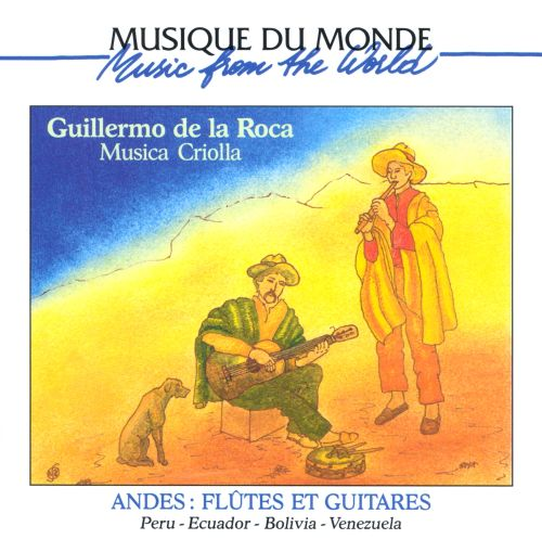 Musica Criolla: Andes - Flutes and Guitars