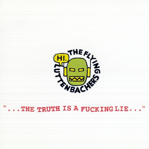 The Truth Is a Fucking Lie