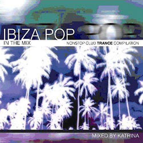 Ibiza Pop: In the Mix-Nonstop Club Trance Compilat