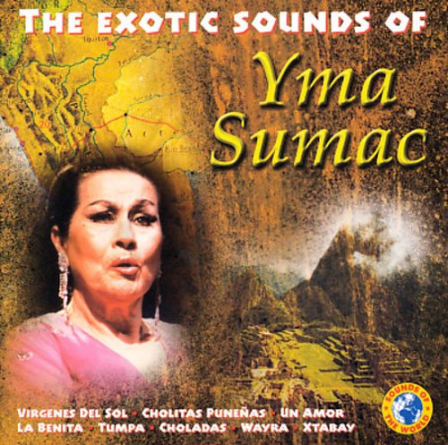 The Exotic Sounds of Yma Sumac